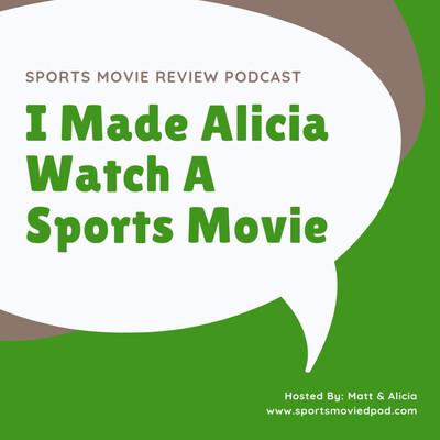 I Made Alicia Watch A Sports Movie   Sports Movie Review Podcast