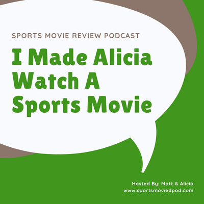 I Made Alicia Watch A Sports Movie | Sports Movie Review Podcast