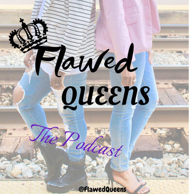 Flawed Queens' Podcast