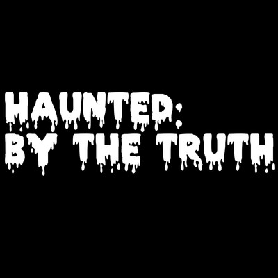 Haunted: By the Truth
