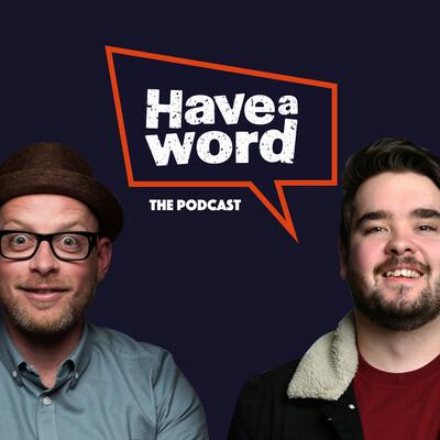 Have a Word with Adam Rowe & Dan Nightingale