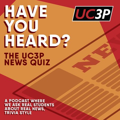 Have You Heard? The UC3P News Quiz