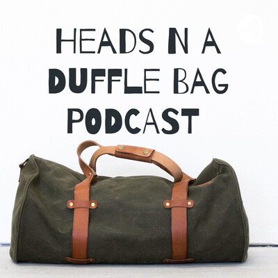 Heads N a Duffle Bag PODCAST