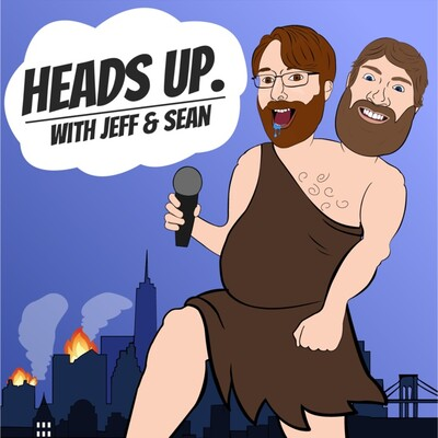 Heads Up. with Jeff and Sean