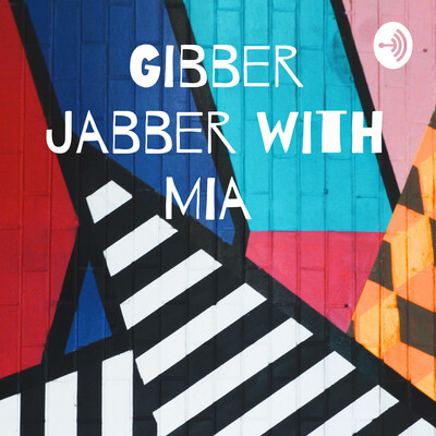 Gibber Jabber with Mia