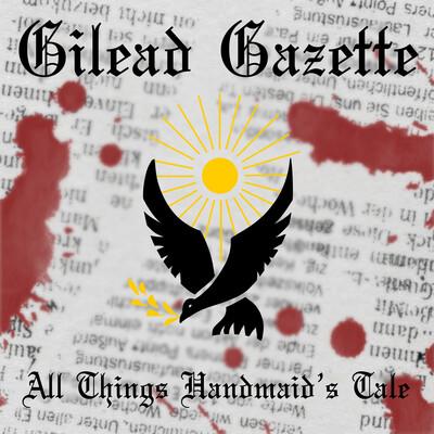 Gilead Gazette - All Things Handmaid's Tale