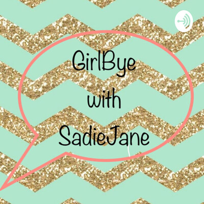 GirlBye with SadieJane