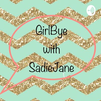 GirlBye with SadieJane