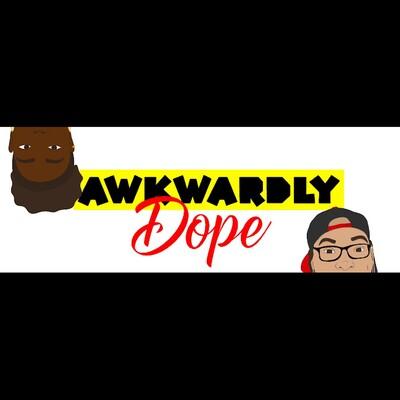 Awkwardly Dope