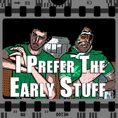 I Prefer the Early Stuff Podcast