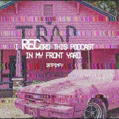 I Record This Podcast In My Front Yard