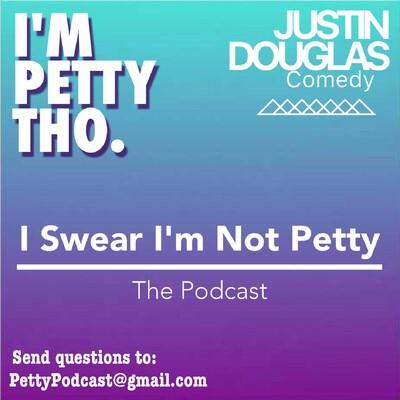 I Swear I'm Not Petty Podcast