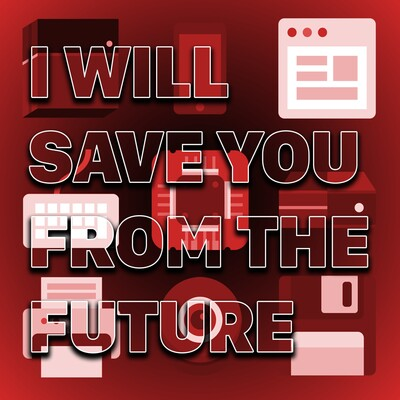 I Will Save You From the Future