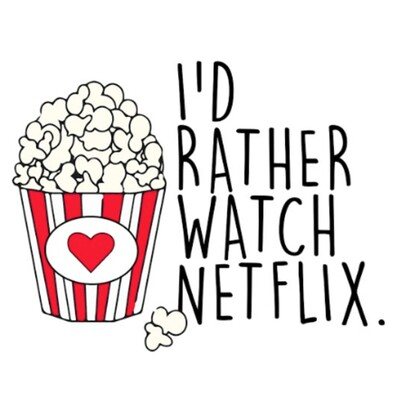 I'd Rather Watch Netflix.