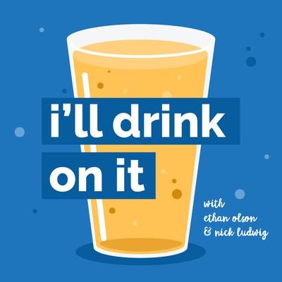 I'll Drink On It