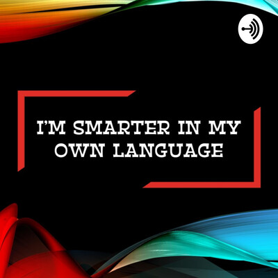 I'm Smarter in My Own Language