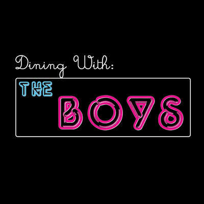 Dining With: The Boys
