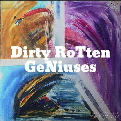Dirty Rotten Geniuses