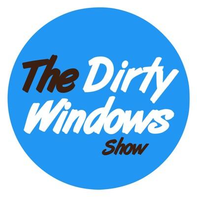 Dirty Windows Podcast