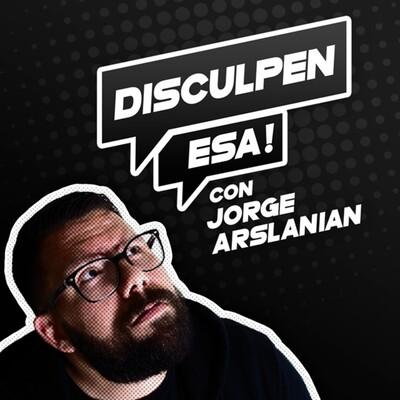 Disculpen Esa con Jorge Arslanian
