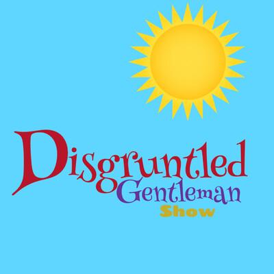 Disgruntled Gentleman Show