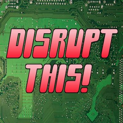 Disrupt This!