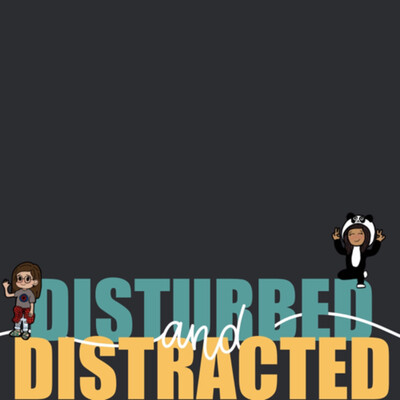 Disturbed and Distracted