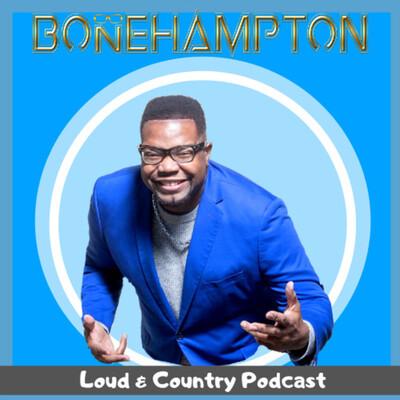 Bone Hampton's Loud and Country Podcast