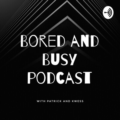 Bored and busy podcast