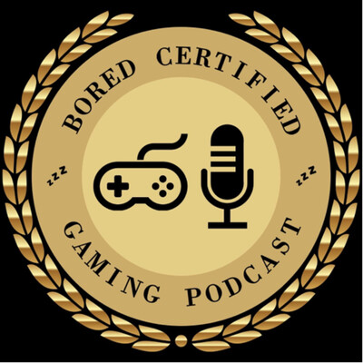 Bored Certified Gaming Podcast