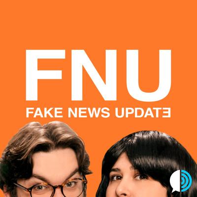 FNU: The Fake News Update