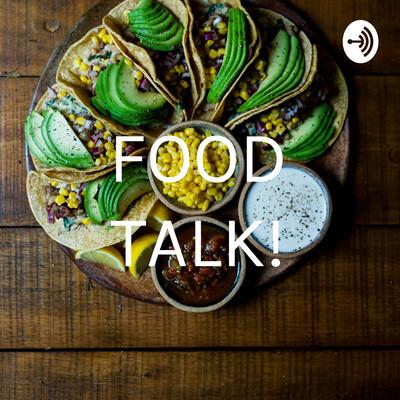 FOOD TALK!