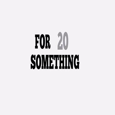 For 20 Something