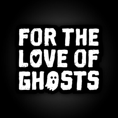 For the Love of Ghosts