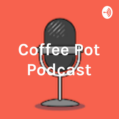 Coffee Pot Podcast