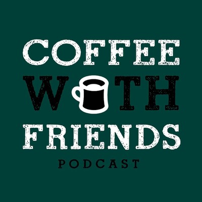 Coffee With Friends Podcast