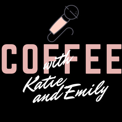Coffee with Katie and Emily