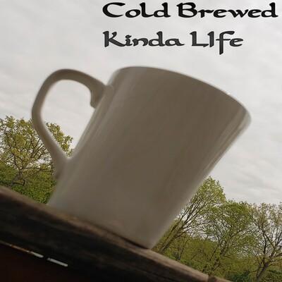 Cold Brewed Kinda Life