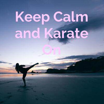 Keep Calm and Karate On