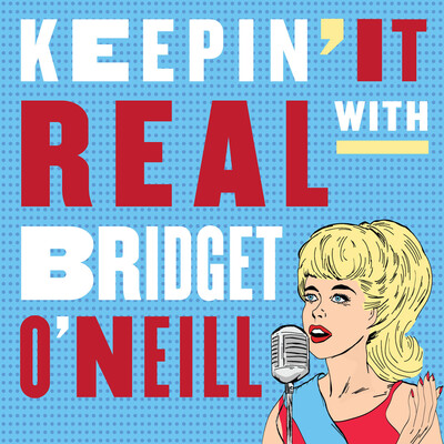 Keepin' It Real with Bridget O'Neill
