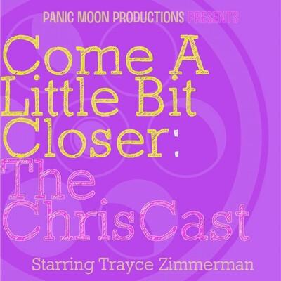 Come A Little Bit Closer: The ChrisCast