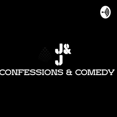 J&J Confessions & Comedy
