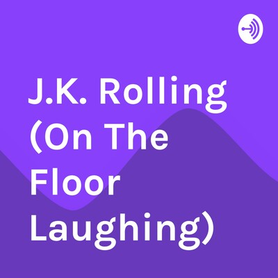 J.K. Rolling (On The Floor Laughing)