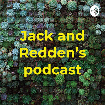 Jack and Redden's podcast