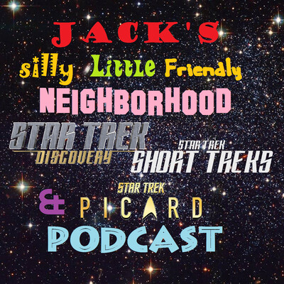Jack's Silly Little Friendly Neighborhood Star Trek Discovery, Short Treks & Podcast