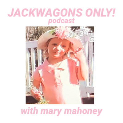 Jackwagons Only! with Mary Mahoney