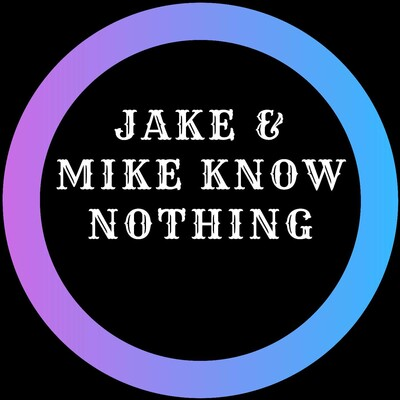 Jake & Mike Know Nothing