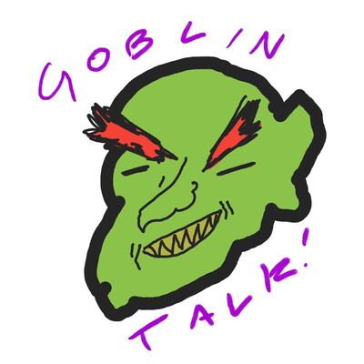 Goblin Talk!