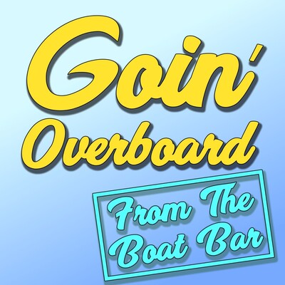 Goin' Overboard!