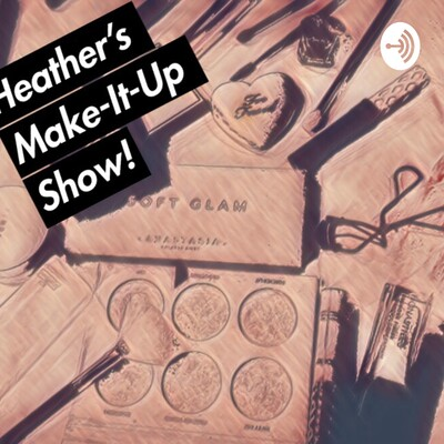 Heather's Make-It-Up Show